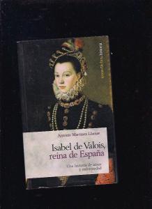ISABEL DE VALOIS, REINA DE ESPAÑA. UNA HISTORIA DE AMOR Y ENFERMEDAD - MARTINEZ LLAMAS, ANTONIO (4,00€)