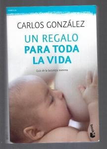 REGALO PARA TODA LA VIDA - UN. GUIA DE LA LACTANCIA MATERNA - GONZALEZ, CARLOS (5,00€)