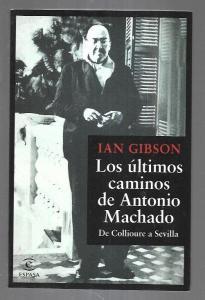 ULTIMOS CAMINOS DE ANTONIO MACHADO - LOS. DE COLLIOURE A SEVILLA - GIBSON, IAN (15,00€)