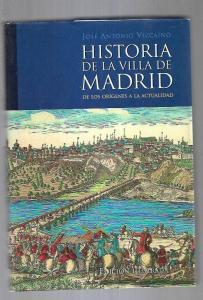 HISTORIA DE LA VILLA DE MADRID. DE LOS ORIGENES A LA ACTUALIDAD - VIZCAINO, JOSE ANTONIO (0,00€)