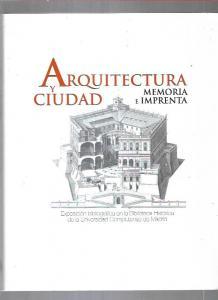 ARQUITECTURA Y CIUDAD. MEMORIA E IMPRENTA. EXPOSICION BIBLIOGRAFICA EN LA BIBLIOTECA HISTORICA DE LA UNIVERSIDAD COMPLUTENSE DE MADRID - VARIOS (0,00€)