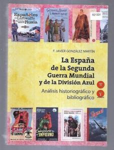 ESPAÑA DE LA SEGUNDA GUERRA MUNDIAL Y DE LA DIVISION AZUL - LA. ANALISIS HISTORIOGRAFICO Y BIBLIOGRAFICO - GONZALEZ MARTIN, F. JAVIER (0,00€)