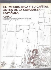 IMPERIO INCA Y SU CAPITAL ANTES DE LA CONQUISTA ESPAÑOLA - EL: CUZCO - ROJAS-MIX, MIGUEL Y BUNSTER, MONICA (0,00€)