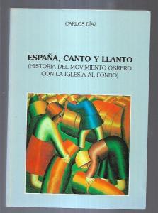 ESPAÑA, CANTO Y LLANO (HISTORIA DEL MOVIMIENTO OBRERO CON LA IGLESIA AL FONDO) - DIAZ, CARLOS (0,00€)